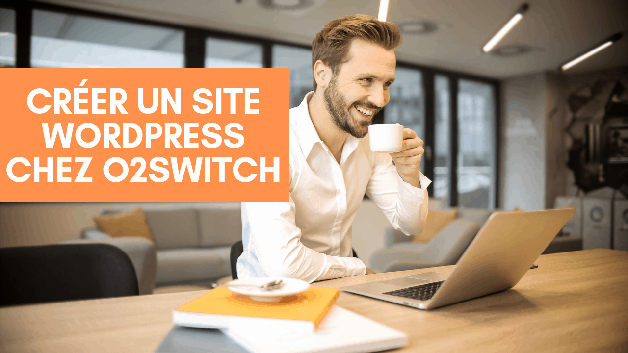 Comment héberger son site et installer WordPress chez O2Switch ?